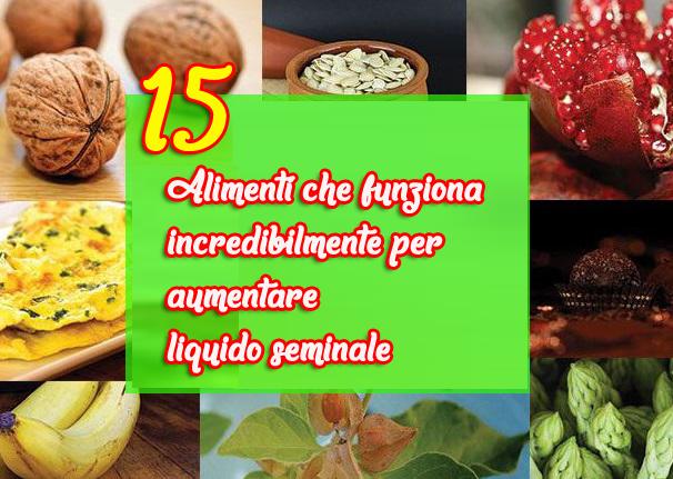 15 Alimenti che funziona incredibilmente per aumentare liquido seminale