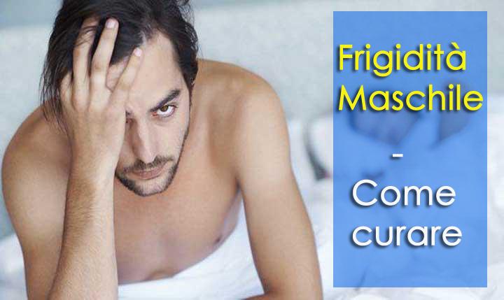 Frigidità maschile - Informazioni, cause e migliori rimedi per superare la condizione