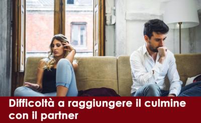 Difficoltà a raggiungere il culmine con il partner