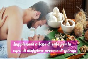 Supplementi a base di erbe per la cura di dimissione precoce di sperma