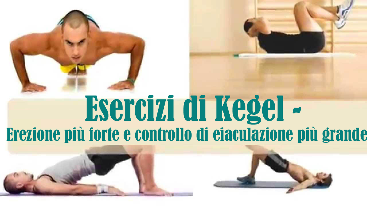 Esercizi di Kegel - Erezione più forte e controllo di eiaculazione più grande