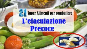 21 Super Alimenti per combattere l'eiaculazione precoce naturalmente