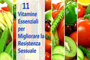 11 vitamine essenziali per migliorare la resistenza sessuale