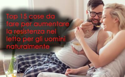 Top 15 cose da fare per aumentare la resistenza nel letto per gli uomini naturalmente