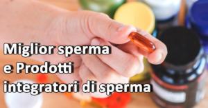 Miglior sperma e Prodotti integratori di sperma