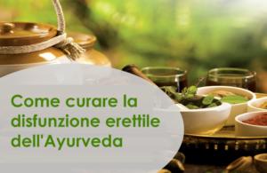 Come curare la disfunzione erettile Ayurveda: le migliori erbe, medicine e modi naturali per superare efficacemente l'ED