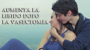 Aumenta la libido dopo la vasectomia - Panoramica completa sui benefici sessuali dopo la vasectomia