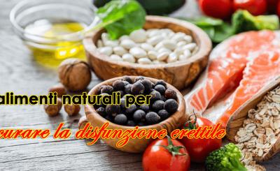 alimenti naturali per curare la disfunzione erettile