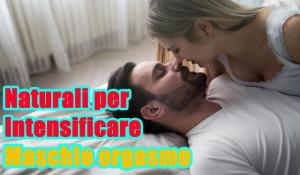 9 modi naturali per Intensificare Maschio orgasmo per più soddisfacente Sex