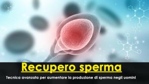 Recupero sperma: tecnica avanzata per aumentare la produzione di sperma negli uomini