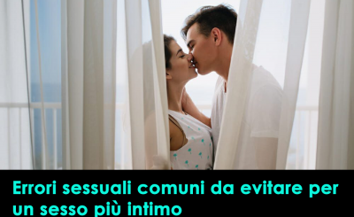 errori sessuali comuni da evitare per un sesso più intimo